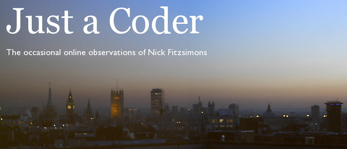 Just a Coder: The occasional online observations of Nick Fitzsimons